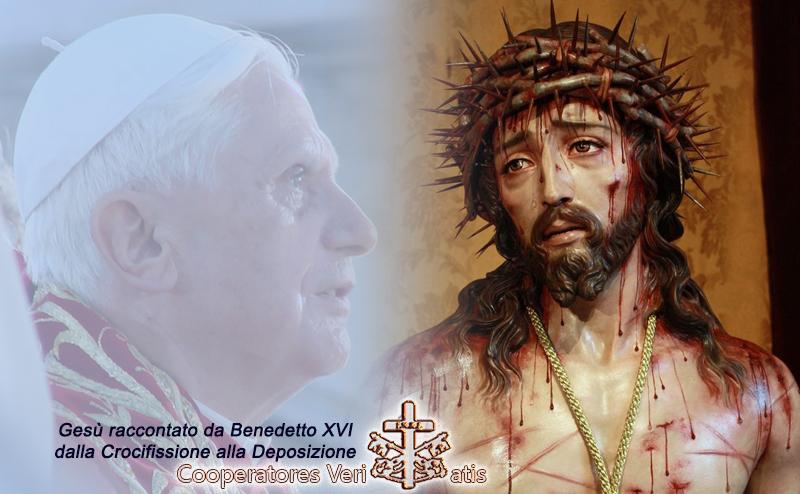 Benedetto XVI spiega Gesù dalla Crocifissione alla Deposizione