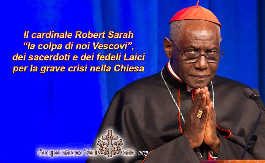 "cardinale Robert Sarah ""la colpa di noi Vescovi, Sacerdoti e fedeli Laici""…"