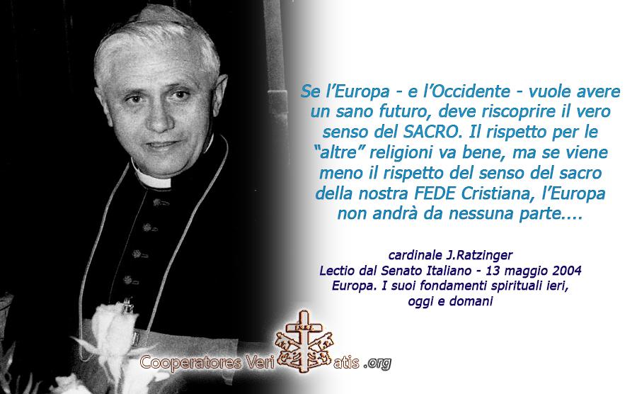 Ratzinger: senza il vero senso del sacro, l'Europa non andrà da nessuna parte.